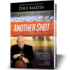Another Shot! A Game Plan for Rebounding in Life by America's #1 Christian Success Coach – Dave Martin